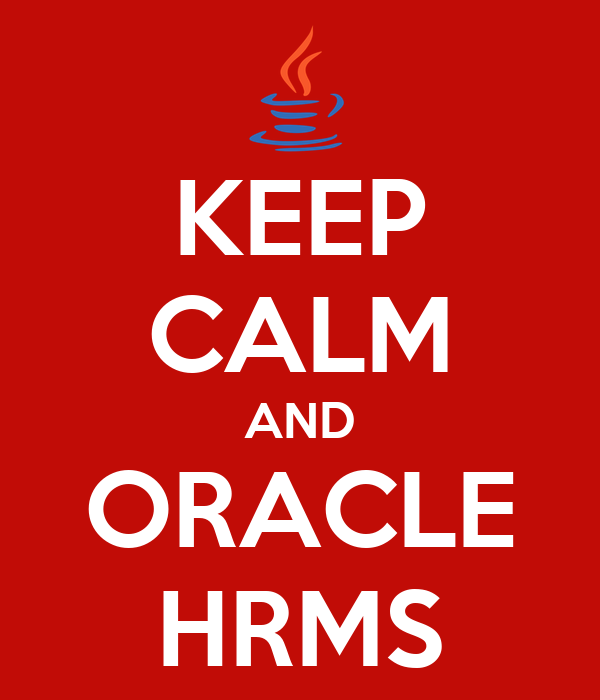 KEEP CALM AND ORACLE HRMS