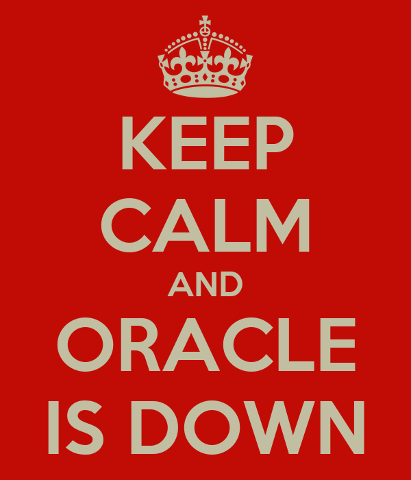 KEEP CALM AND ORACLE IS DOWN