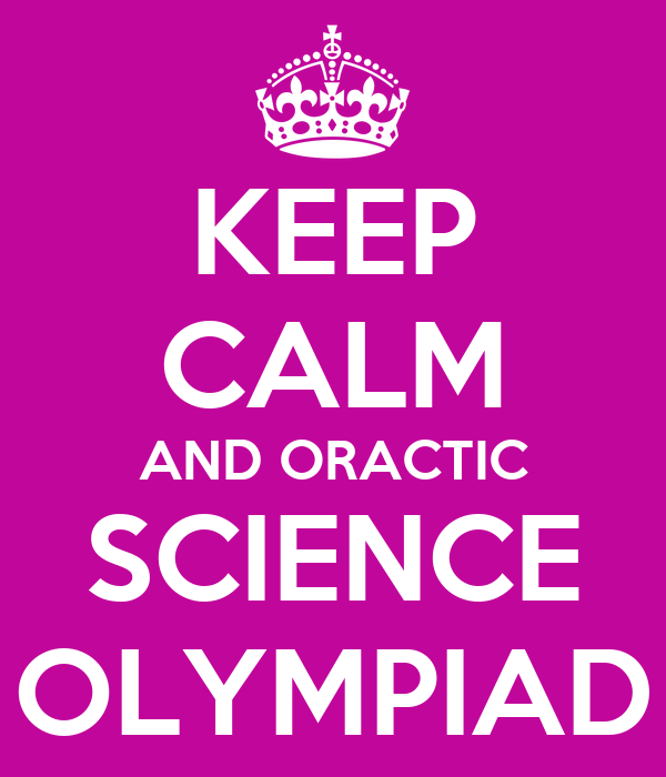 KEEP CALM AND ORACTIC SCIENCE OLYMPIAD