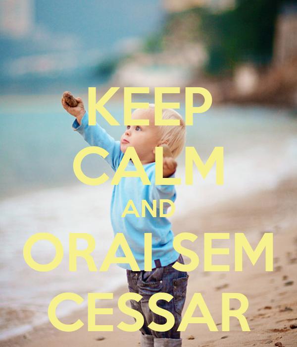 KEEP CALM AND ORAI SEM CESSAR
