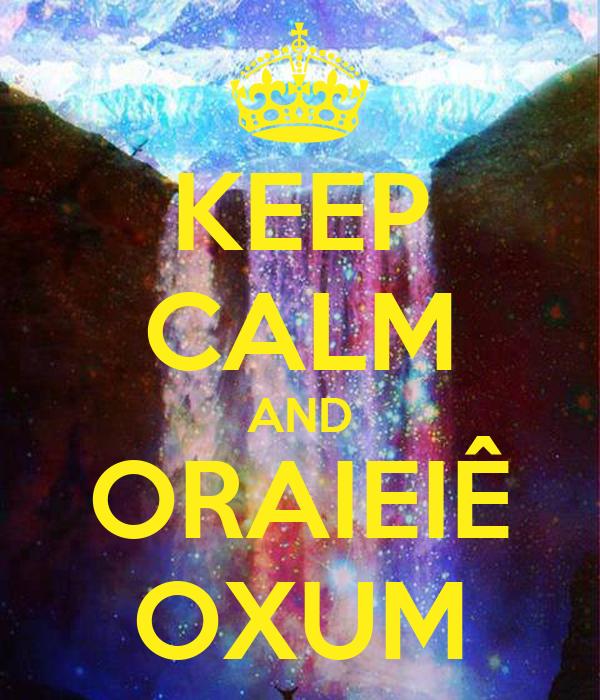 KEEP CALM AND ORAIEIÊ OXUM