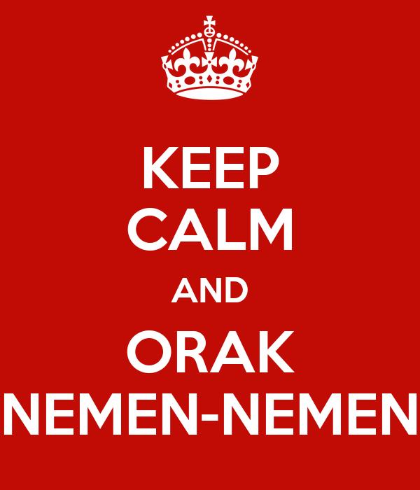 KEEP CALM AND ORAK NEMEN-NEMEN