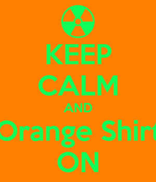 KEEP CALM AND Orange Shirt ON