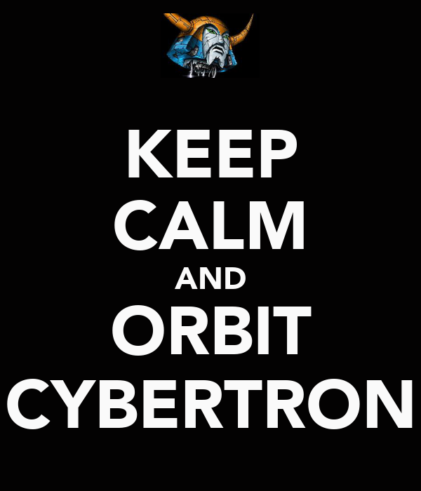 KEEP CALM AND ORBIT CYBERTRON