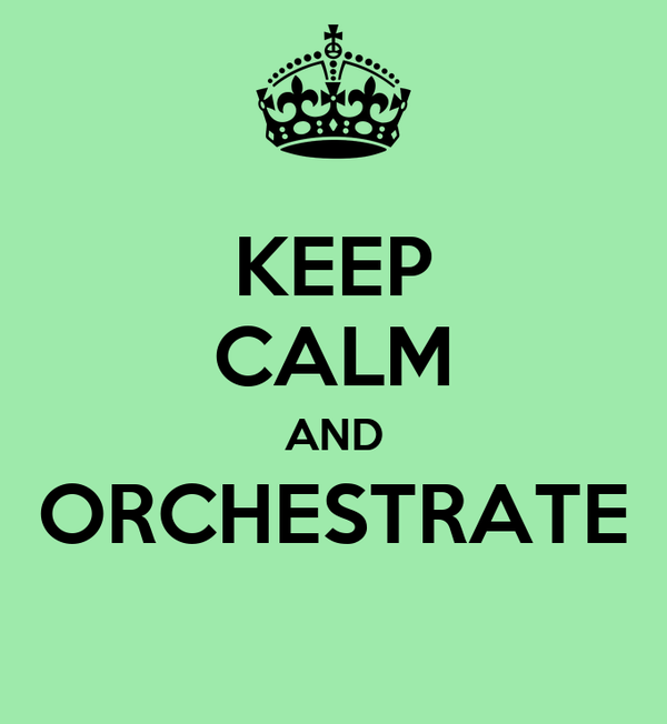 KEEP CALM AND ORCHESTRATE
