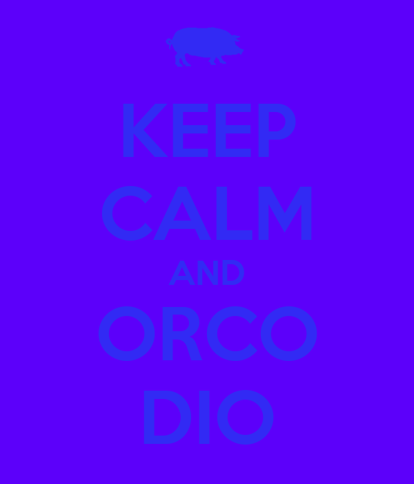 KEEP CALM AND ORCO DIO