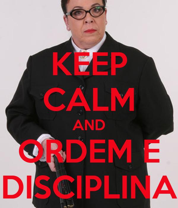 KEEP CALM AND ORDEM E DISCIPLINA