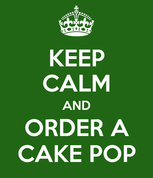 KEEP CALM AND ORDER A CAKE POP