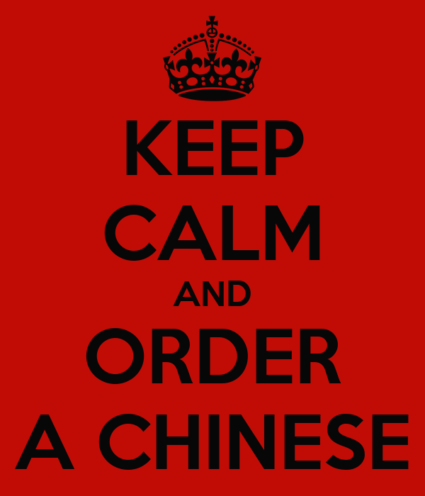 KEEP CALM AND ORDER A CHINESE