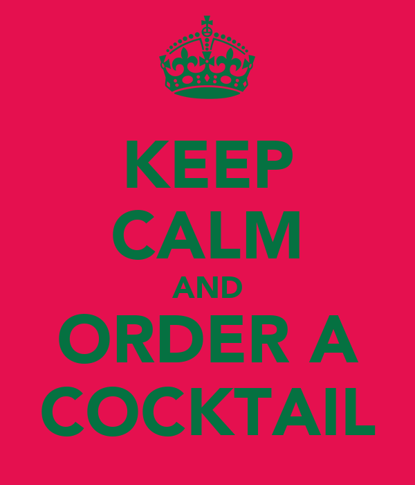 KEEP CALM AND ORDER A COCKTAIL