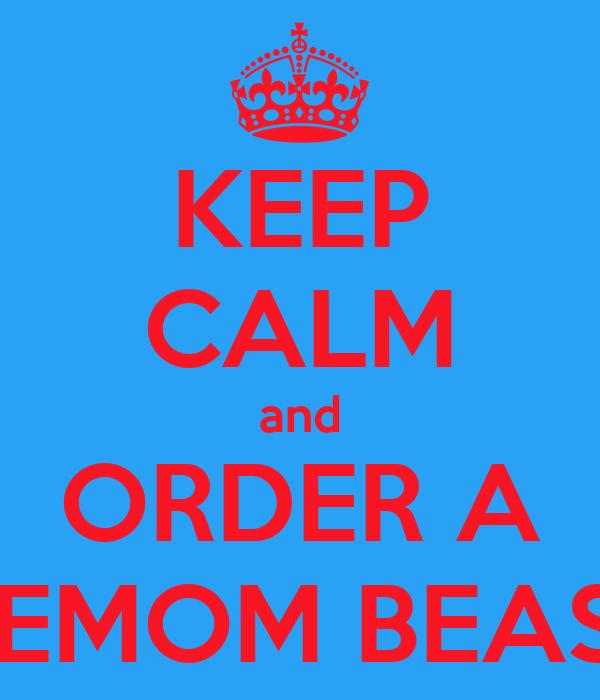KEEP CALM and ORDER A DEMOM BEAST