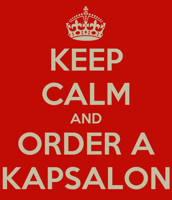 KEEP CALM AND ORDER A KAPSALON