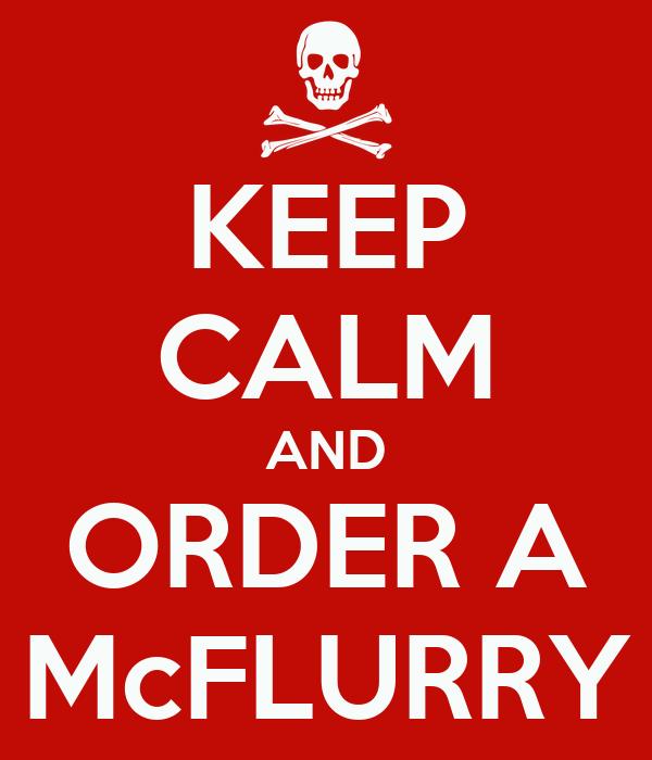 KEEP CALM AND ORDER A McFLURRY