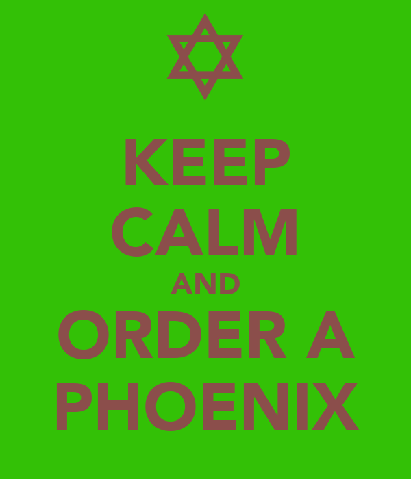 KEEP CALM AND ORDER A PHOENIX