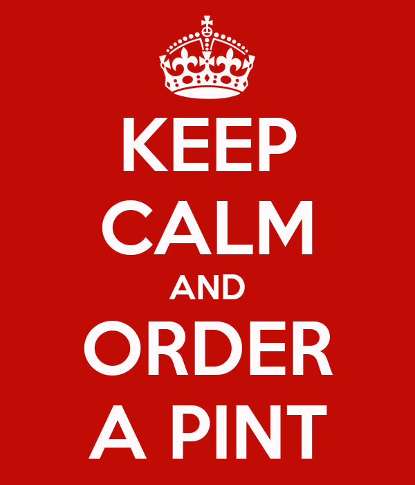 KEEP CALM AND ORDER A PINT
