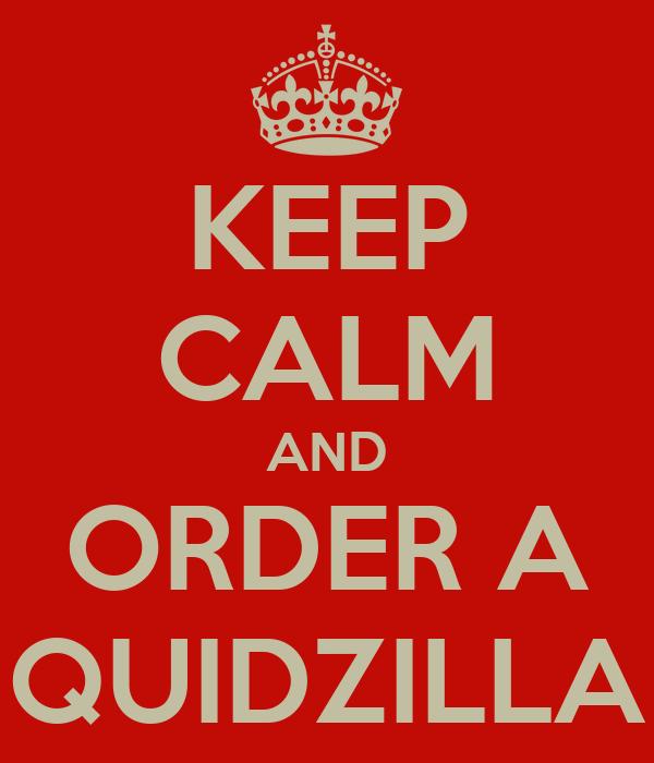KEEP CALM AND ORDER A QUIDZILLA
