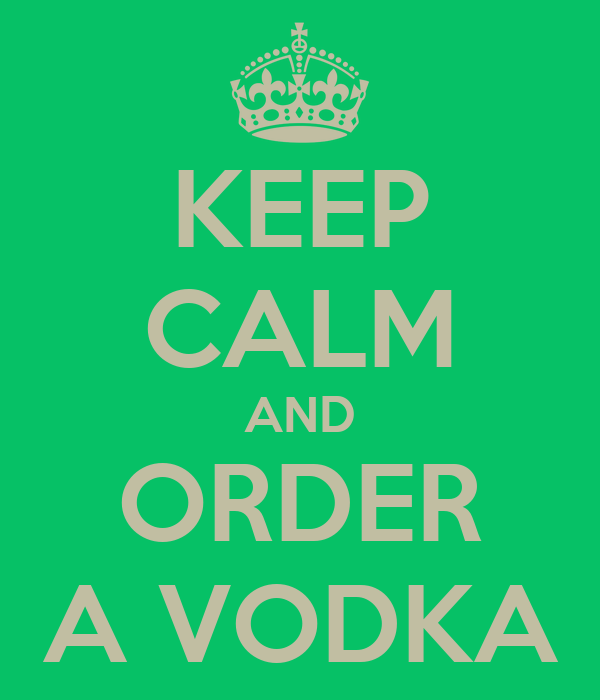 KEEP CALM AND ORDER A VODKA