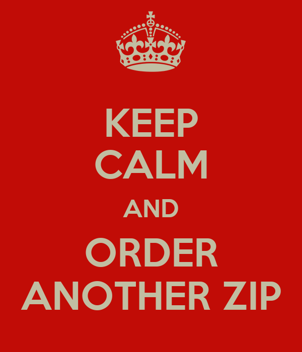 KEEP CALM AND ORDER ANOTHER ZIP