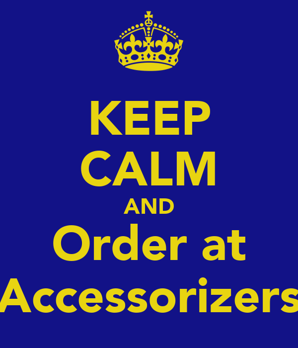 KEEP CALM AND Order at Accessorizers