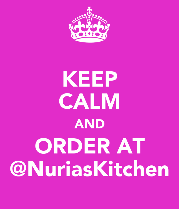 KEEP CALM AND ORDER AT @NuriasKitchen