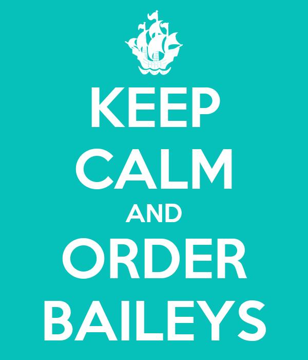KEEP CALM AND ORDER BAILEYS