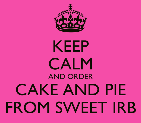 KEEP CALM AND ORDER CAKE AND PIE FROM SWEET IRB