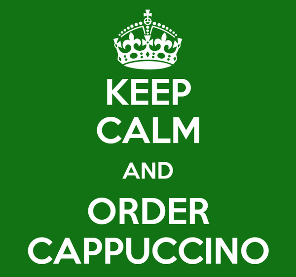 KEEP CALM AND ORDER CAPPUCCINO