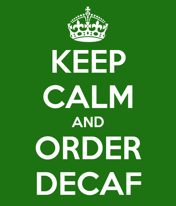 KEEP CALM AND ORDER DECAF