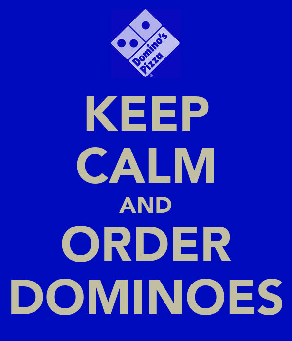 KEEP CALM AND ORDER DOMINOES