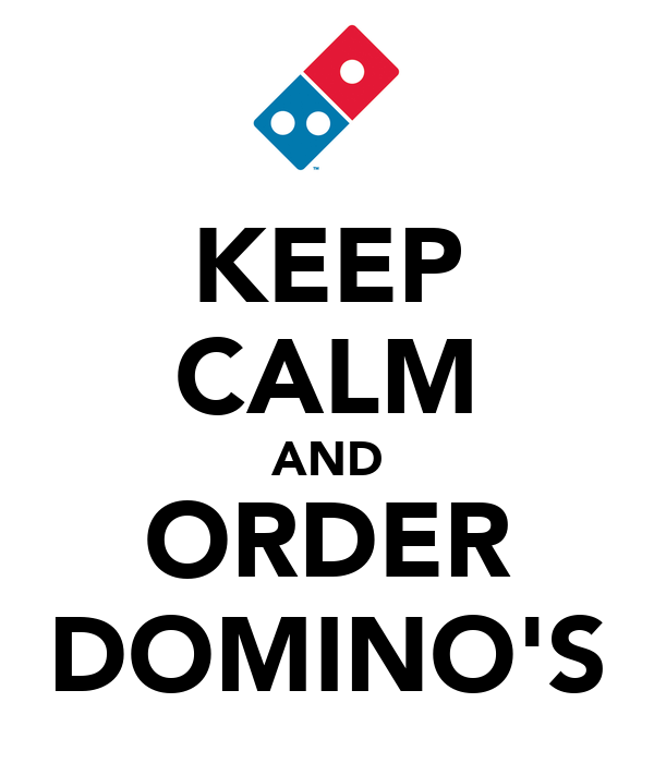 KEEP CALM AND ORDER DOMINO'S