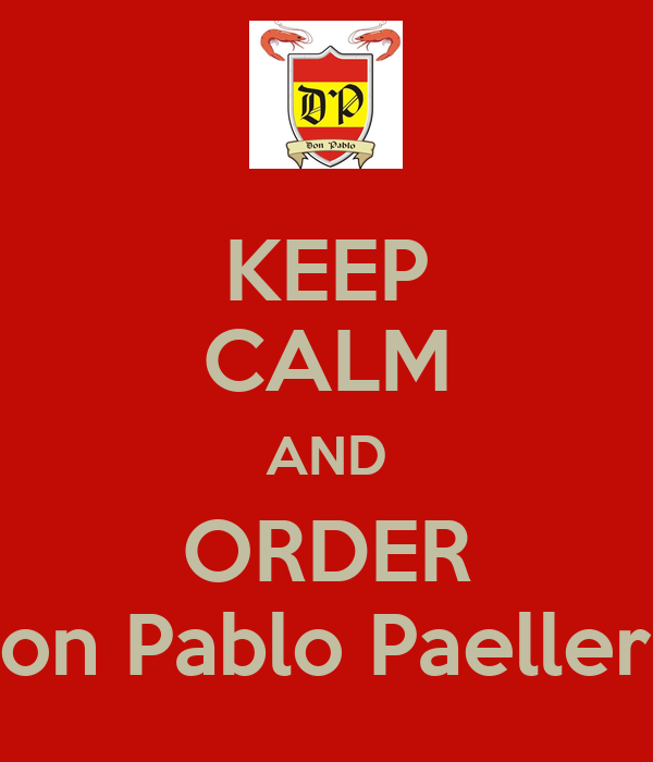 KEEP CALM AND ORDER Don Pablo Paelleria
