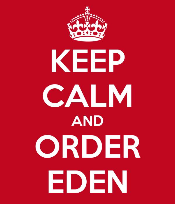 KEEP CALM AND ORDER EDEN