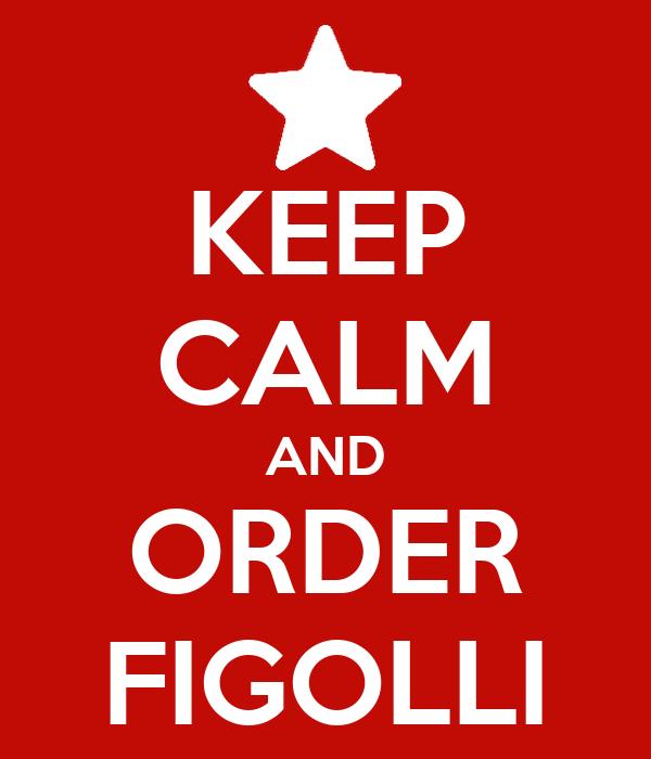 KEEP CALM AND ORDER FIGOLLI