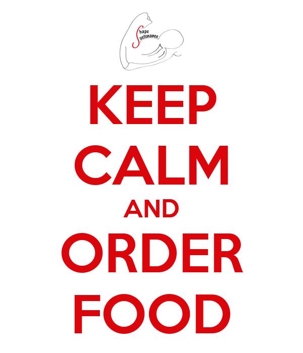 KEEP CALM AND ORDER FOOD