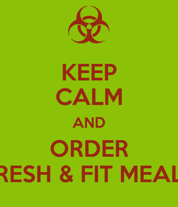 KEEP CALM AND ORDER FRESH & FIT MEALS