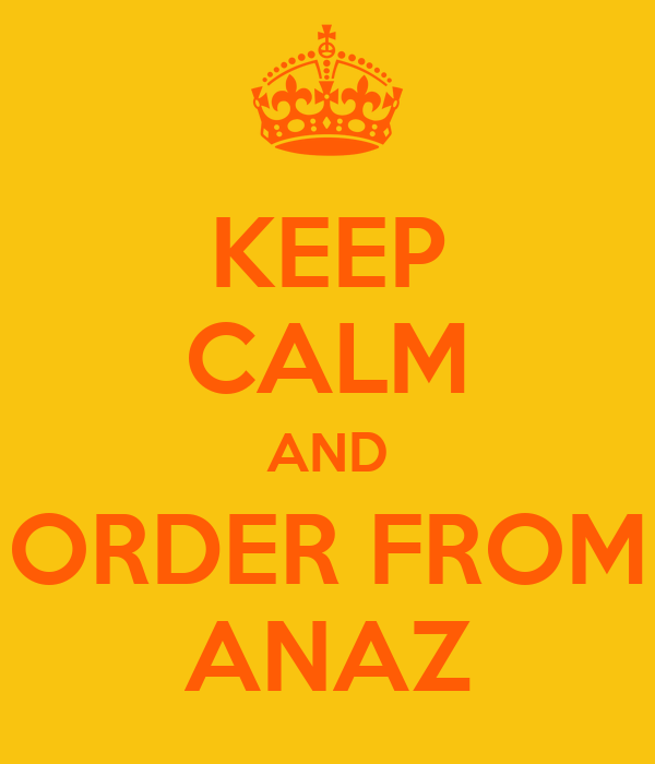 KEEP CALM AND ORDER FROM ANAZ
