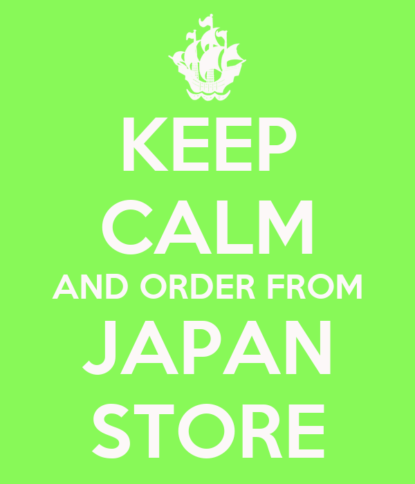 KEEP CALM AND ORDER FROM JAPAN STORE