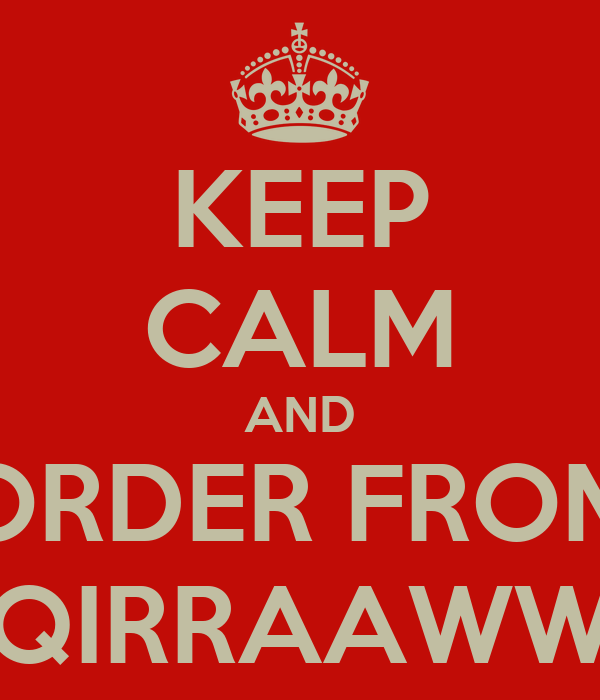 KEEP CALM AND ORDER FROM RZQIRRAAWWRR