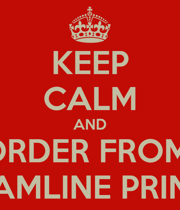 KEEP CALM AND ORDER FROM  STREAMLINE PRINTING