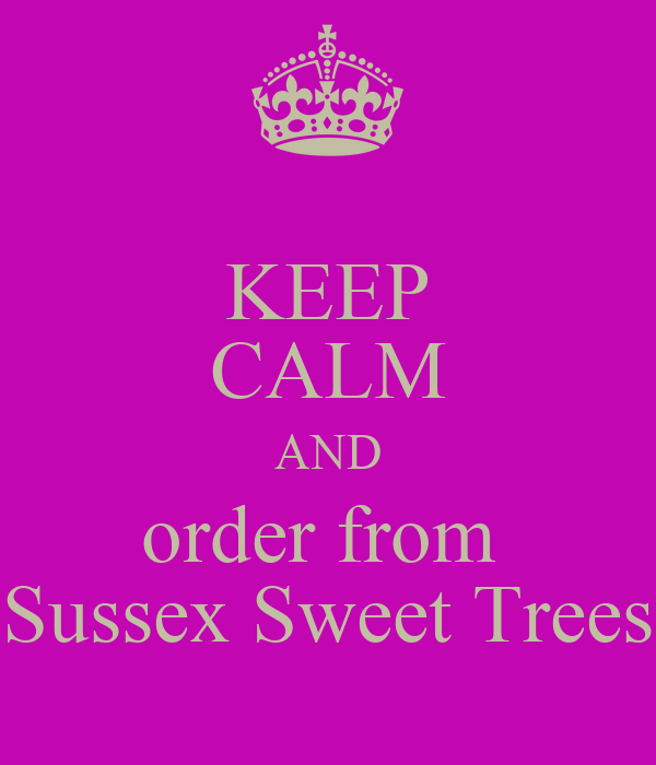 KEEP CALM AND order from  Sussex Sweet Trees
