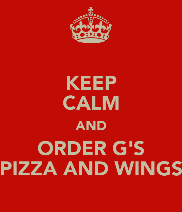 KEEP CALM AND ORDER G'S PIZZA AND WINGS