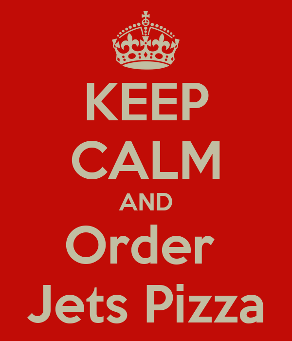 KEEP CALM AND Order  Jets Pizza