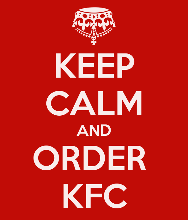 KEEP CALM AND ORDER  KFC