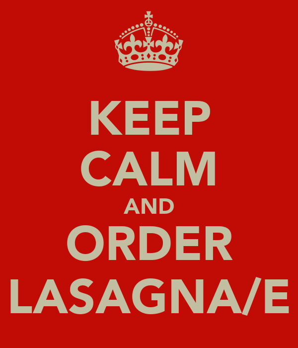 KEEP CALM AND ORDER LASAGNA/E