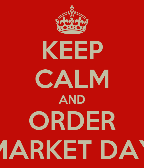 KEEP CALM AND ORDER MARKET DAY