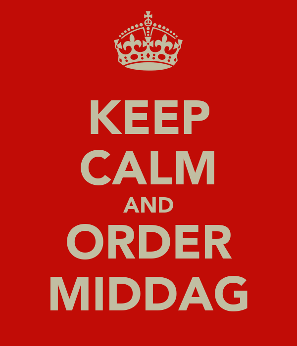 KEEP CALM AND ORDER MIDDAG
