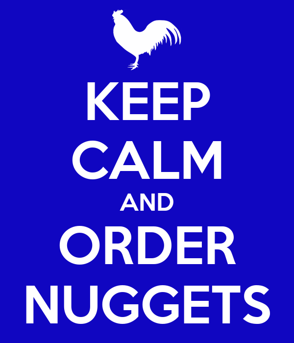 KEEP CALM AND ORDER NUGGETS
