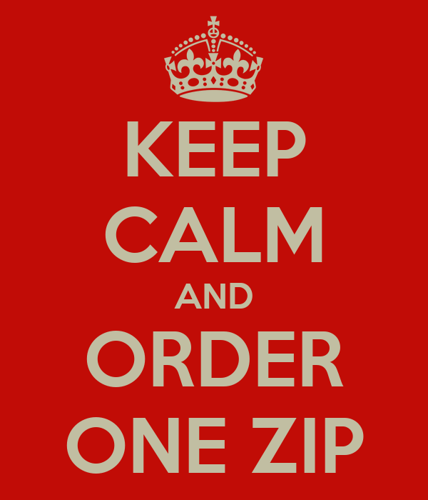 KEEP CALM AND ORDER ONE ZIP