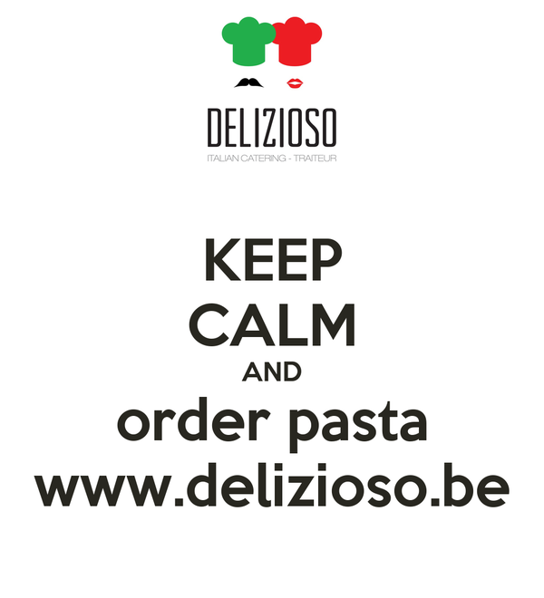 KEEP CALM AND order pasta www.delizioso.be