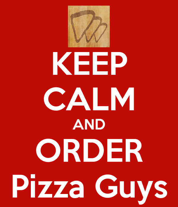 KEEP CALM AND ORDER Pizza Guys